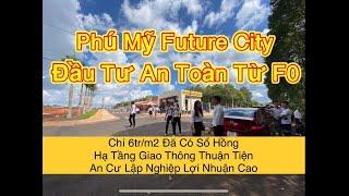 Mở bán đợt đầu F0 khu dân cư Phú Mỹ Future City Bà Rịa - Vũng Tàu giá chỉ 6 triệu/m2 đã có sổ hồng