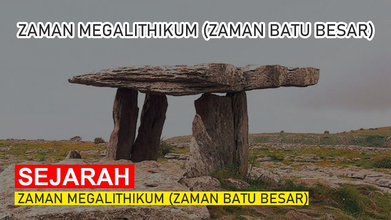 Zaman Megalithikum (Zaman Batu Besar) - Ciri Zaman Prasejarah di Indonesia