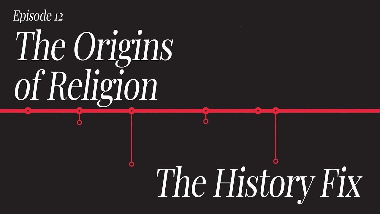 History Fix Ep12: The Origins of Religion