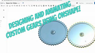 Creating Custom Gears in Onshape (Using the Revolute Mate, Assemblies, and the Gear Relation Tool)