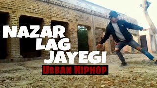 NAZAR LAG JAYEGI : MILLIND GABA DANCE CHOREOGRAPHY URBAN HIPHOP FT. KAMAL RAJA | OFFICIAL