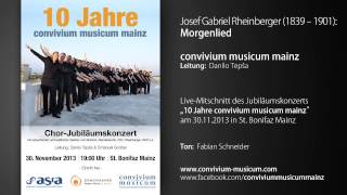 convivium musicum mainz: J. G. Rheinberger - Morgenlied