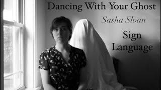 Dancing With Your Ghost - Sasha Sloan - Interpretive Sign Language