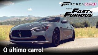 O último carro! - Maserati Ghibli S! ;) | Velozes e Furiosos | Forza Horizon 2 [PT-BR]
