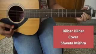 Dilbar Dilbar Guitar & Vocal cover by Shweta Mishra