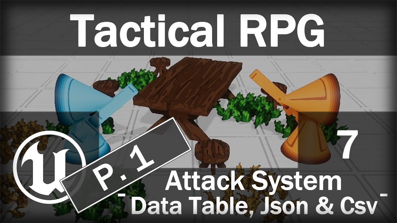 [Fr] UE4 - Tactical RPG - Part 7 - Attack System P 1 - Data Table, Json &  Csv