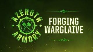 Azeroth Armory: Forging Warglaive