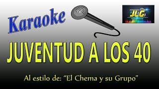 JUVENTUD A LOS 40 -karaoke- El Chema Y su Grupo