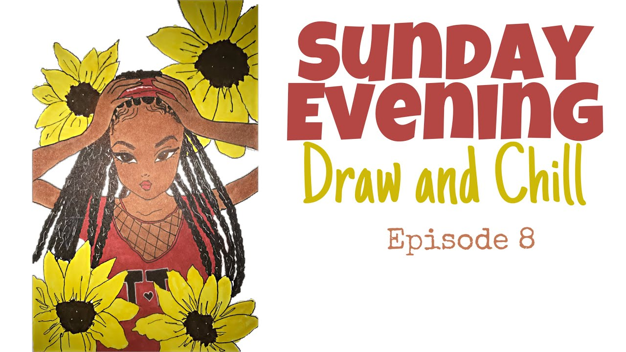 Sunday Evening Draw and Chill || Episode 8 || Dxnielle Nkeshii
