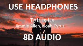 Jimmie Allen, Noah Cyrus - This Is Us ( 8D Audio ) 🎧