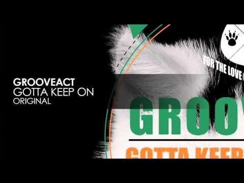 Grooveact - Gotta Keep On (Original)