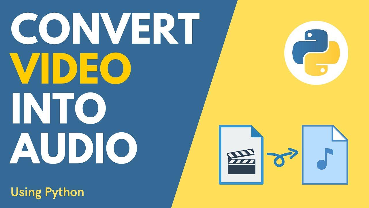Convert Video into Audio using Python   Python Video Editor