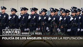 Policía de Los Ángeles: renovar la reputación - Cartas sobre la mesa