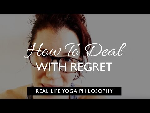 Real Life  Yoga Philosophy: How to Deal with Regret