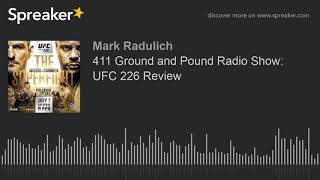 411 Ground and Pound Radio Show: UFC 226 Review