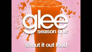 Glee - Shout It Out Loud [LYRICS]