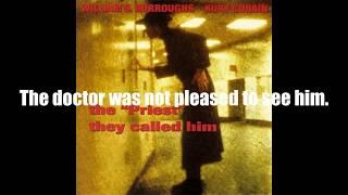 "The ""Priest"" they called him -Burroughs and Kurt Cobain(lyrics on screen)"