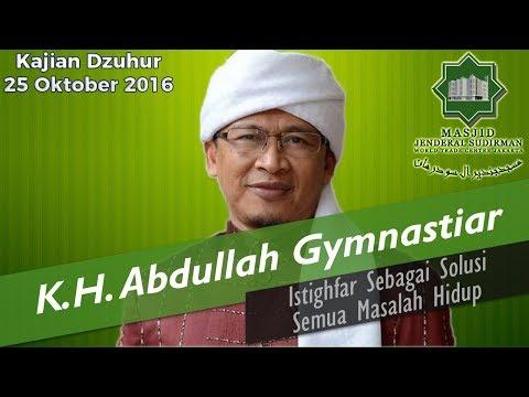 Istighfar Sebagai Solusi Semua Masalah Hidup oleh K.H. Abdullah Gymnastiar