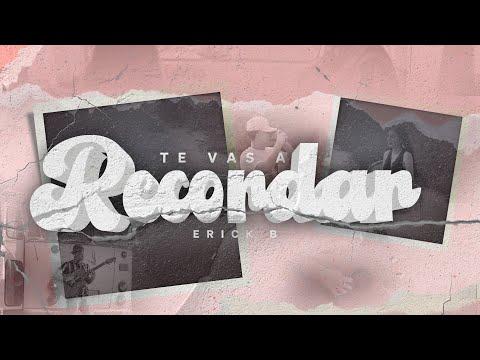 Te Vas A Recordar - Erick B