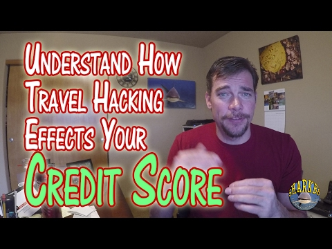 Travel Hack 005 - Effects on Credit Score