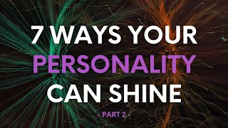 7 ways your personality can shine - part 2