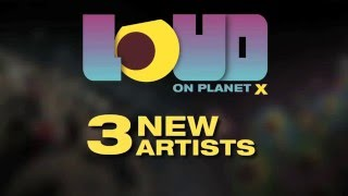 LOUD on Planet X - New In Game Artists! CHVRCHES, HEALTH and Little Dragon