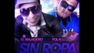 El Majadero Ft. Polaco - Sin Ropa (Prod. By Emil Y Alex) YouTube Videos