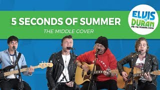 5 Seconds of Summer - The Middle Zedd, Maren Morris, Grey Acoustic Cover | Elvis Duran Live