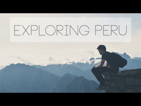 Exploring Peru 2016 | A Travel Film