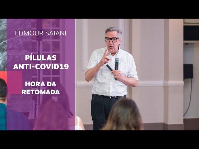 Pílulas Anti-Covid19 - Hora da Retomada   Edmour Saiani