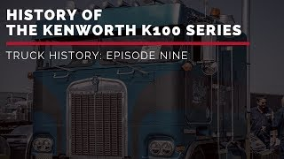History of the Kenworth K100 Series   Truck History Episode 9