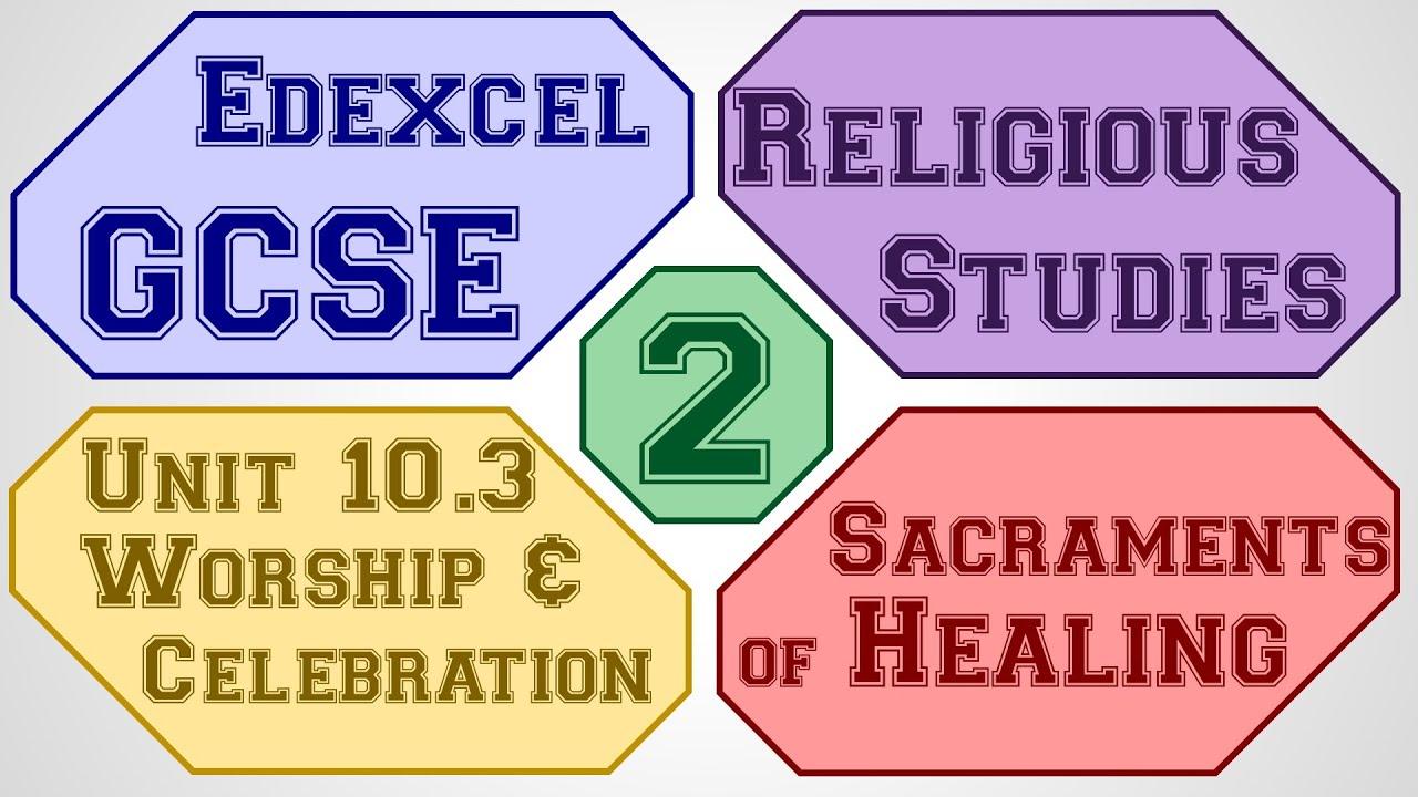 Gcse Rs Unit 10 3 Part 2 Of 5 Sacraments Of Healing