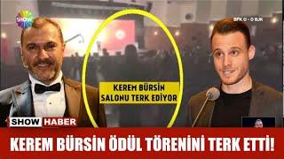 Kerem Bürsin ödül törenini terk etti!
