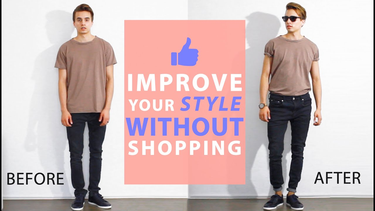 How To Improve Your Style Without Buying New Clothes Men 39 S Fashion Tips Youtube