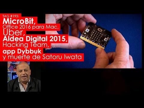 TAG #193: MicroBit, Office para Mac, Uber, Aldea Digital 2015, Hacking Team, Dybbuk y Satoru Iwata