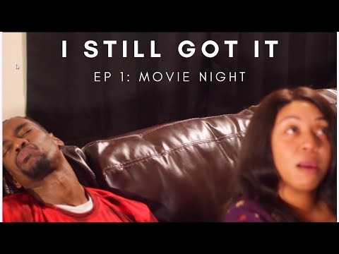 I Still Got It - EP 1: Movie Night