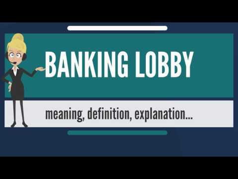 What is BANKING LOBBY? What does BANKING LOBBY mean? BANKING LOBBY meaning & explanation