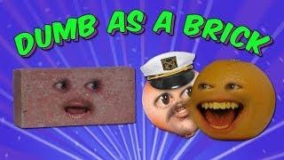 Annoying Orange - Dumb As A Brick (Ft. Ethan Newberry & Steve Zaragoza)
