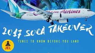 "DJ JEL - ""2017 SOCA"" TAKE OVER (TUNES TO KNOW BEFORE YOU LAND)"