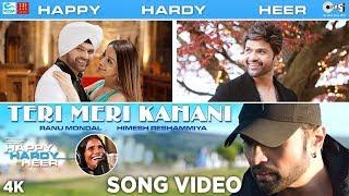 Teri Meri Kahani OFFICIAL Song Out - Happy Hardy And Heer | Himesh Reshammiya & Ranu Mondal | Sonia
