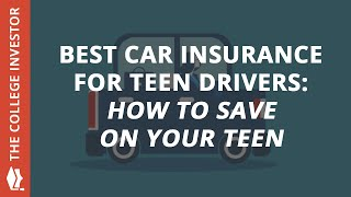The Best Car Insurance For Teen Drivers: How To Save On Your Teen