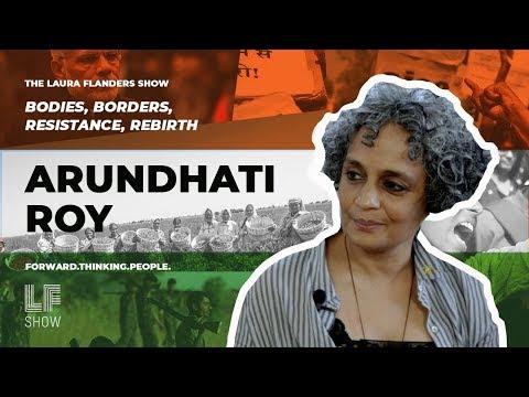 Bodies, Borders, Resistance, Rebirth: Arundhati Roy