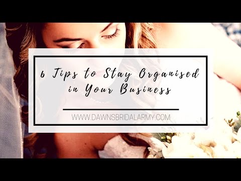 6 Tips to Stay Organised In You Bridal Business