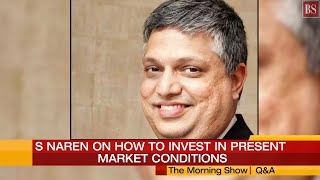 How to invest in present market conditions? S Naren's tips on best sectors