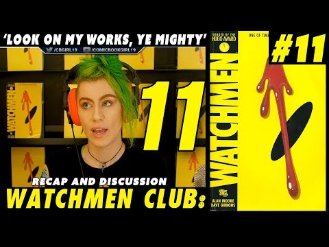 Watchmen club issue 11 - Look On My Works, Ye Mighty - Recap and discussion