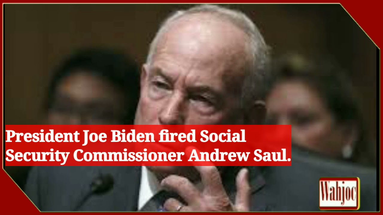 Biden Fires Andrew Saul, head of Social Security Administration
