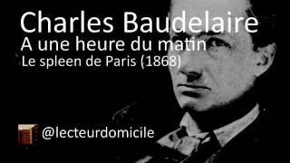 Charles Baudelaire - A une heure du matin - Le spleen de Paris