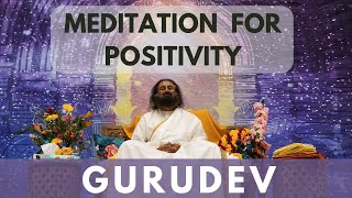 Meditation For Positive Energy | Guided Mediation By Gurudev Sri Sri Ravi Shankar