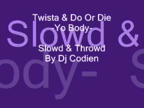 Twista & Do Or Die - Yo Body (( Slowed & Throwed By Dj Codien ))