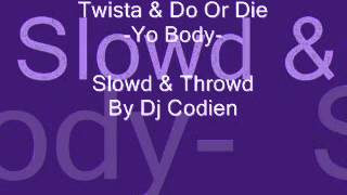 Twista & Do Or Die - Yo Body (( Slowed & Throwed By Dj Codien ))